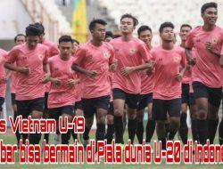 Timnas Vietnam U-19 Sesumbar Bisa Bermain Di Piala Dunia U-19 Temani Indonesia